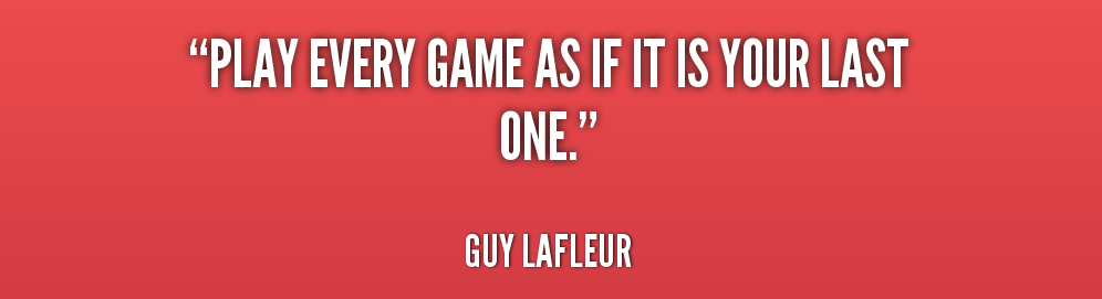 quote-Guy-Lafleur-play-every-game-as-if-it-is-22889